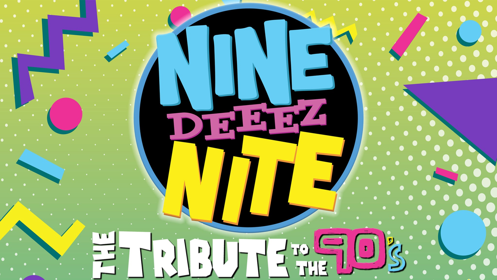 Nine Deeez Nite: The Tribute To The 90's