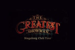 The Greatest Showman Singalong Club Tour