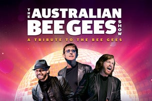 The Australian Bee Gees Show - A Tribute To The Bee Gees