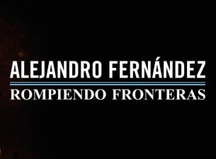 Alejandro Fernandez & Los Tigres del Norte – Rompiendo Fronteras Tour