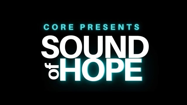 CORE Presents Sound of Hope
