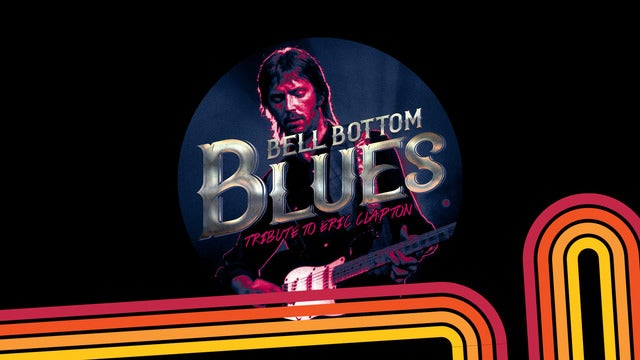 The Bell Bottom Blues - The Live Eric Clapton Experience Show