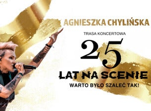 AGNIESZKA CHYLIŃSKA - WARTO BYŁO SZALEĆ TAK! - 25 LAT NA SCENIE, 2021-04-11, Вроцлав