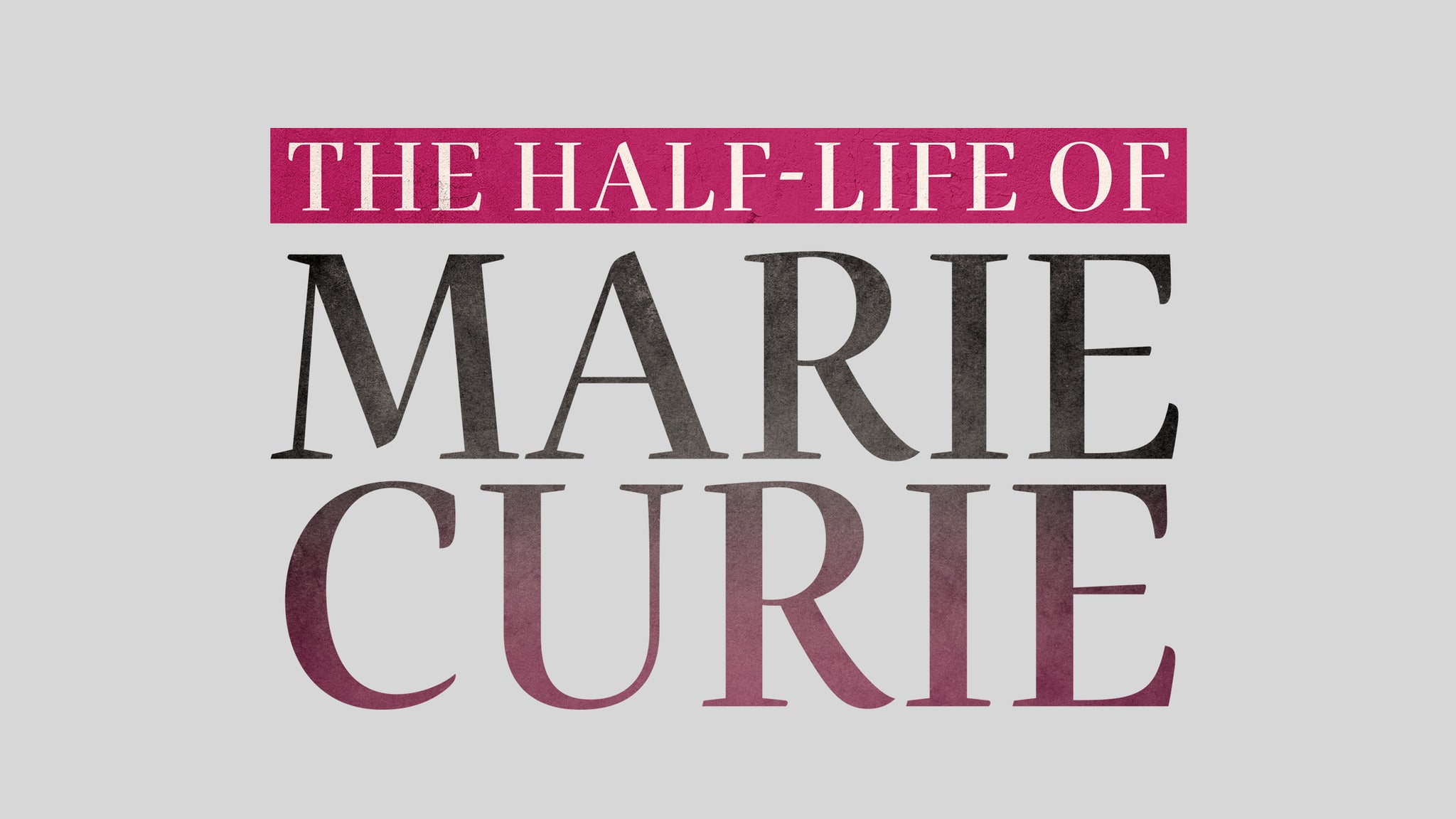 The Half-Life of Marie Curie (NY)
