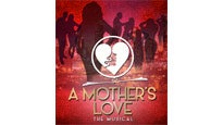 A Mother's Love - the Show