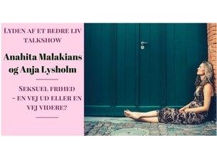 Lyden af et bedre liv talkshow med Anja Lysholm og Anahita Malakians