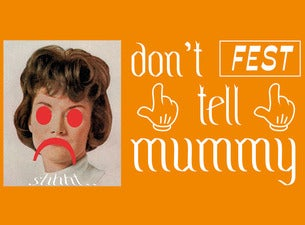 Don't Tell Mummy Festival