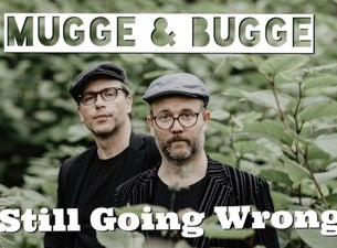 Mugge & Bugge - Still going wrong