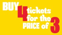 BUY 4 tickets for the PRICE of 3
