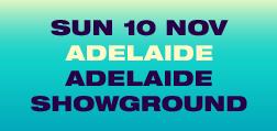SUN 10 NOV, Adelaide, ADELAIDE SHOWGROUND