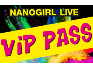 Nanogirl Live! BRING ON THE NOISE - VIP Experience