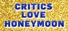 Critics Love HONEYMOON