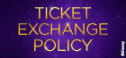 Ticket Exchange Policy