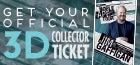 3D Collector Ticket!