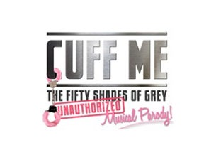 Cuff Me: the Fifty Shades of Grey Musical Parody Tickets