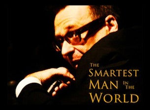 The Smartest Man In the WorldTickets