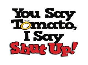 You Say Tomato, I Say Shut UpTickets